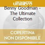 Benny Goodman - The Ultimate Collection cd musicale di Benny Goodman