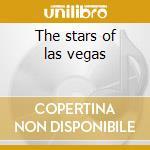 The stars of las vegas cd musicale di Artisti Vari