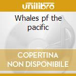 Whales pf the pacific cd musicale
