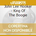 John Lee Hooker - King Of The Boogie cd musicale di Hooker john lee