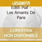 Edith Piaf - Les Amants De Paris cd musicale di Edith Piaf