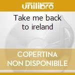 Take me back to ireland cd musicale di Barnbrack