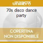 70s disco dance party cd musicale di Artisti Vari