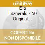 Ella Fitzgerald - 50 Original Classics cd musicale