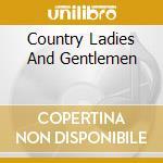 Various - Country Ladies And Gentlemen cd musicale