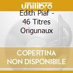 Edith Piaf - 46 Titres Origunaux cd musicale