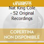 Nat King Cole - 52 Original Recordings cd musicale