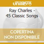 Ray Charles - 45 Classic Songs cd musicale