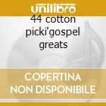 44 cotton picki'gospel greats cd musicale