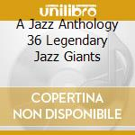 Various Artists - A Jazz Anthology 36 Legendary Jazz Giants cd musicale