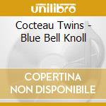 Cocteau Twins - Blue Bell Knoll cd musicale di Twins Cocteau