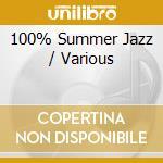 Various - 100% Summer Jazz cd musicale di ARTISTI VARI