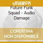Future Funk Squad - Audio Damage cd musicale di Future funk squad