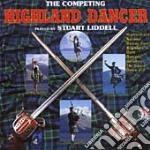 Stuart Liddell - Competing Highland Dancer cd musicale di Stuart Liddell