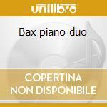 Bax piano duo cd musicale di Artisti Vari
