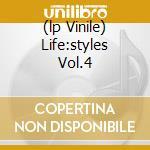 (LP VINILE) LIFE:STYLES VOL.4                         lp vinile di GARNIER LAURENT