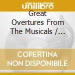 Various - Great Overtures From The Musicals cd musicale