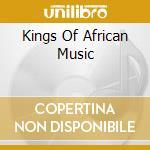 KINGS OF AFRICAN MUSIC cd musicale di ARTISTI VARI