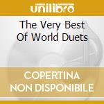 THE VERY BEST OF WORLD DUETS (2CD) cd musicale di ARTISTI VARI