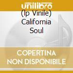 (LP VINILE) CALIFORNIA SOUL                           lp vinile di AA.VV.