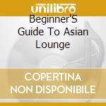Beginners guide to asian lounge cd musicale di Artisti Vari