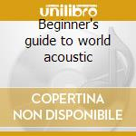 Beginner's guide to world acoustic cd musicale di Artisti Vari