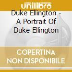 Duke Ellington - A Portrait Of Duke Ellington cd musicale di ELLINGTON DUKE