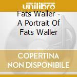 Fats Waller - A Portrait Of Fats Waller cd musicale di WALLER FATS