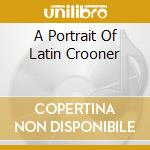 A PORTRAIT OF LATIN CROONER cd musicale di AA.VV.
