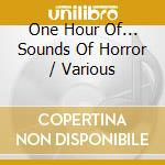 Various - One Hour Of... Sounds Of Horror cd musicale di Artisti Vari