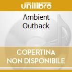 The ambient outback cd musicale di Artisti Vari