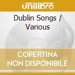 Various - Dublin Songs cd musicale