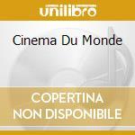 Various - Cinema Du Monde cd musicale di Artisti Vari