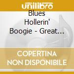 Various - Blues Hollerin' Boogie - Great Voices Of The Blues cd musicale di AA.VV.
