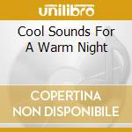 Cool Sounds For A Warm Night cd musicale di AA.VV.
