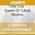 Celia Cruz - Queen Of Cuban Rhythm cd musicale di CRUZ CELIA