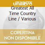 Various - Greatest All Time Country Line cd musicale di AA.VV.
