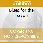 Blues for the bayou cd musicale