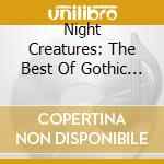 NIGHT CREATURES: THE BEST OF GOTHIC ROCK cd musicale di AA.VV.