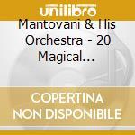 20 MAGICAL FAVOURITES cd musicale di MANTOVANI & HIS ORCH