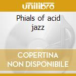 Phials of acid jazz cd musicale di Artisti Vari