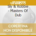 MASTERS OF DUB cd musicale di SLY & ROBBIE
