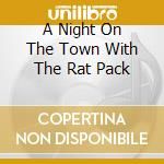 Various - A Night On The Town With The Rat Pack cd musicale di SINATRA/MARTIN/DAVIS