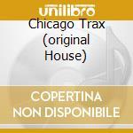 CHICAGO TRAX (ORIGINAL HOUSE) cd musicale di ARTISTI VARI