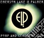 Emerson, Lake & Palmer - Pomp & Ceremony Live cd musicale di EMERSON LAKE & PALME