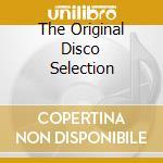 THE ORIGINAL DISCO SELECTION cd musicale di ARTISTI VARI