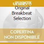 Original Breakbeat Selection cd musicale di ARTISTI VARI
