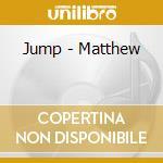 Matthew cd musicale di Jump