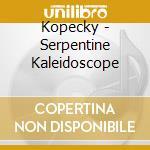 Serpentine kaleydoscope cd musicale di Kopecky