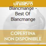 Blancmange - Best Of Blancmange cd musicale